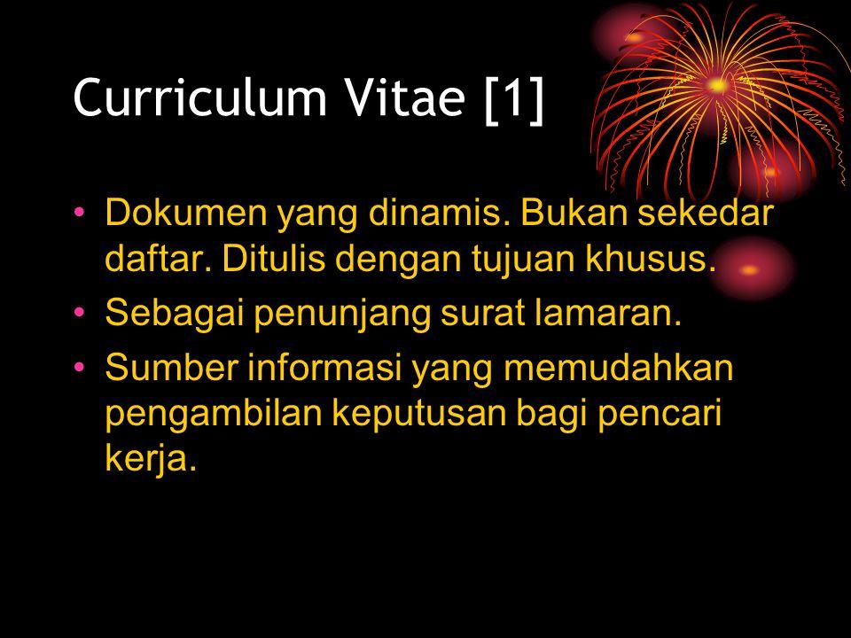 Curriculum Vitae [1] Dokumen yang dinamis. Bukan sekedar daftar. Ditulis dengan tujuan khusus. Sebagai penunjang surat lamaran.